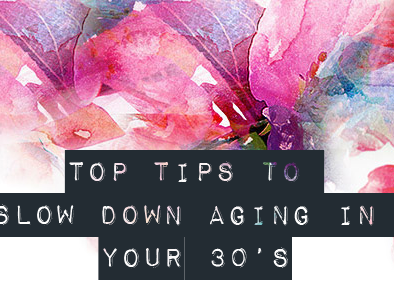 Top Tips to Slow Down Aging in Your 30's