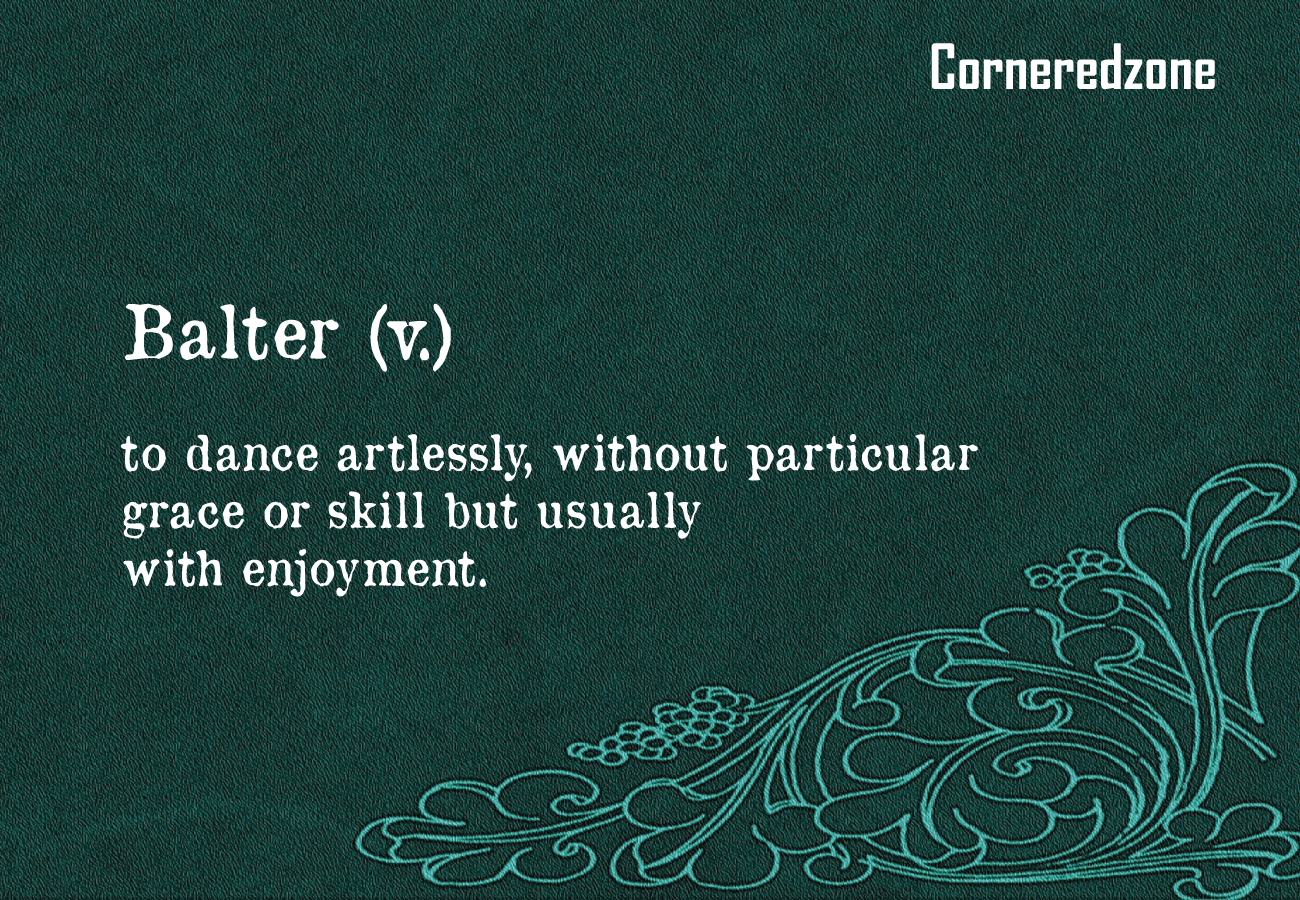 Balter-to-dance-artlessly%252C-without-particular-grace-or-skill-but-usually-with-enjoyment-corneredzone.png