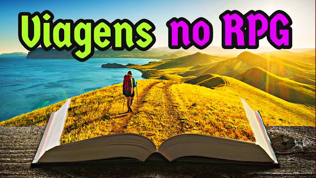 Como narrar melhor as viagens nos seus jogos de RPG! E mais! (Com Flecha Mágica)