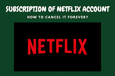 How to cancel my subscription to my Netflix account forever