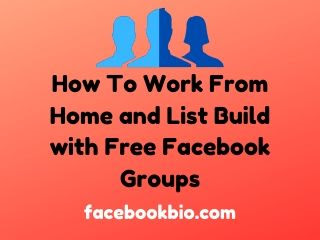 How To Work From Home and List Build with Free Facebook Groups
