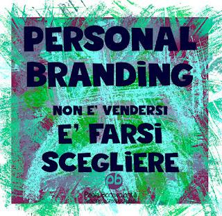 Personal Branding NON E' VENDERSI è farsi scegliere