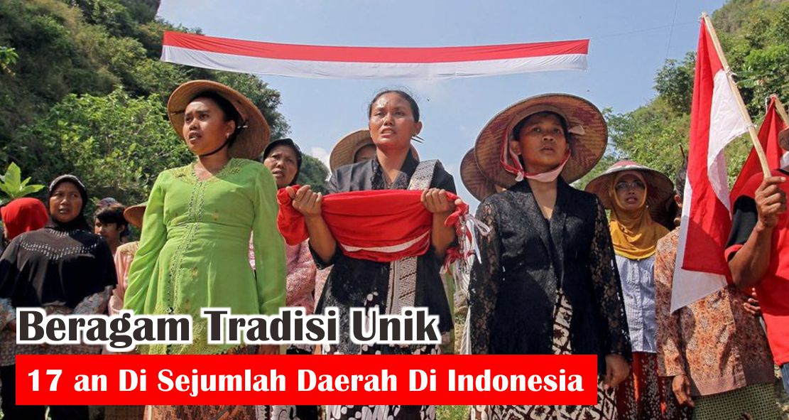 Beragam Tradisi Unik 17an Di Sejumlah Daerah Di Indonesia