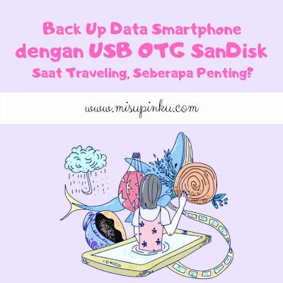 back up data smartphone saat traveling dengan USB OTG SanDisk