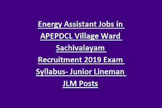 Energy Assistant Jobs in APEPDCL Village/Ward Secretariat Recruitment 2019 Exam Syllabus- Junior Lineman JLM Posts