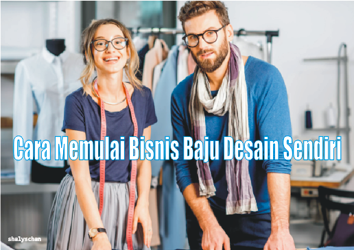 Cara Memulai Bisnis Baju Desain Sendiri dengan Modal Kecil