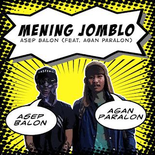 Asep Balon - Mening Jomblo ft. Agan Paralon
