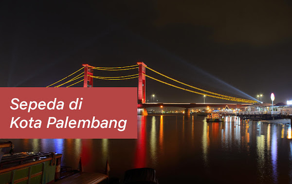 Rekomendasi Tempat Beli Sepeda Berbagai Merek di Kota Palembang