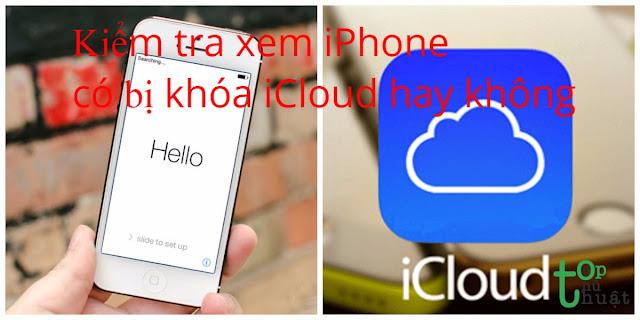 Thủ̉ thuật kiểm tra xem iPhone có bị khóa iCloud hay không