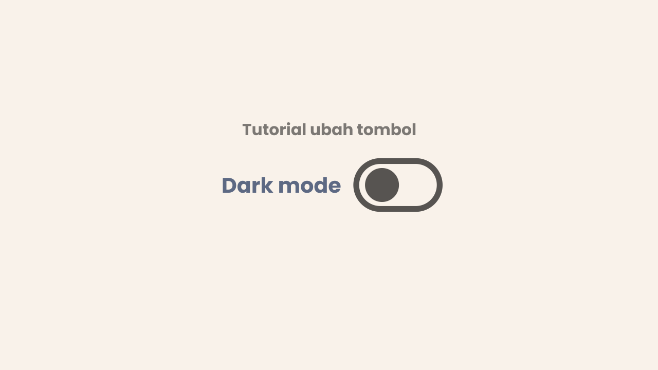 Panduan Mengubah Tampilan Toggle Button Dark Mode