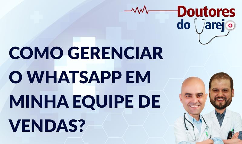 Como gerenciar o WhatApp em minha equipe de vendas? - Doutores do Varejo - S01E05