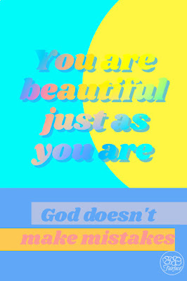 You are beautiful just as you are. God doesn't make mistakes