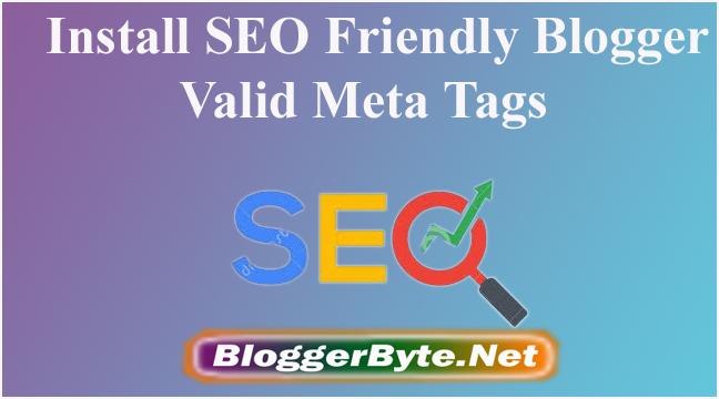 Install SEO Friendly Blogger Valid Meta Tags
