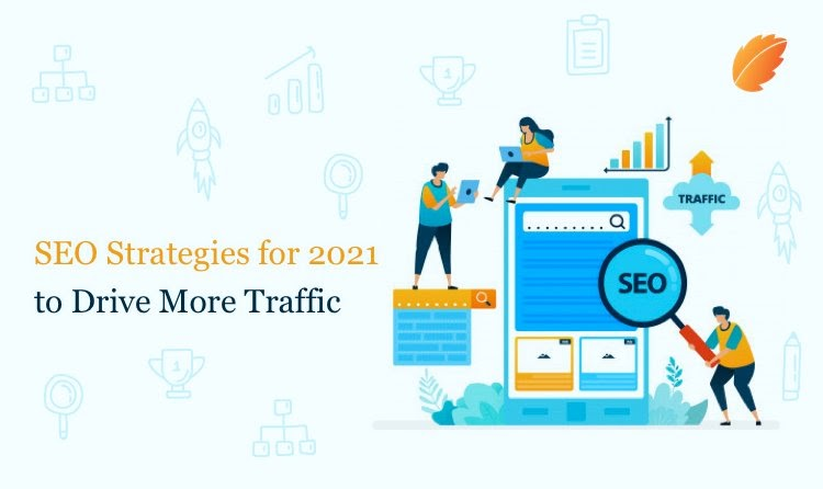 Top SEO Strategy for 2021 to Drive More Traffic