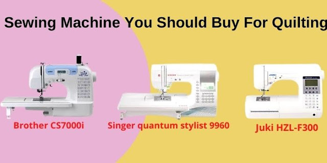 sewing machine you should buy for quilting