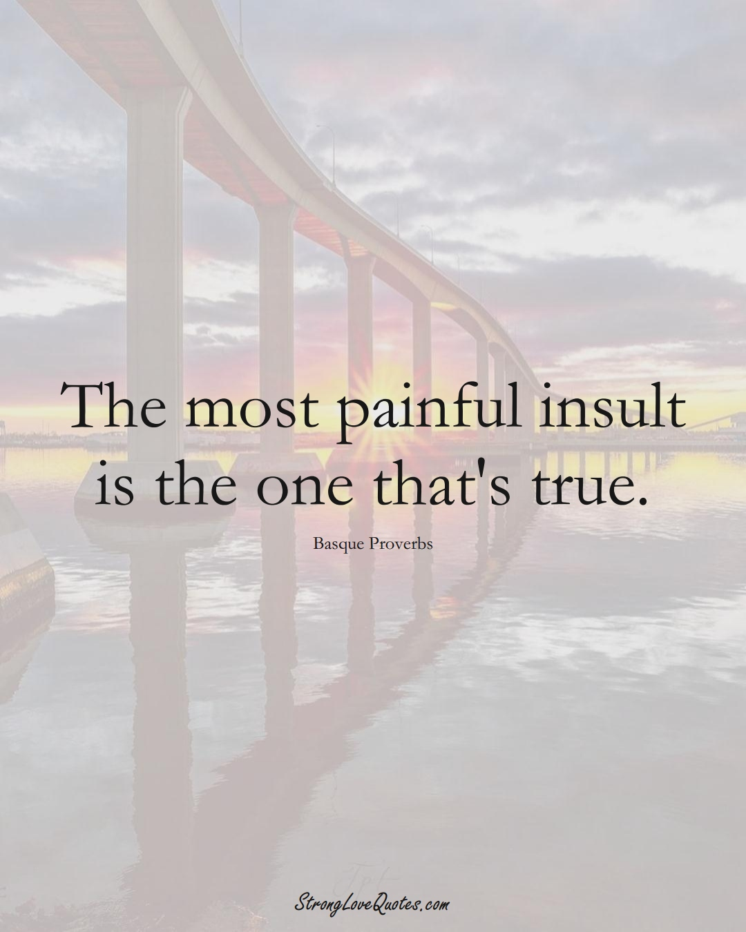 The most painful insult is the one that's true. (Basque Sayings);  #EuropeanSayings