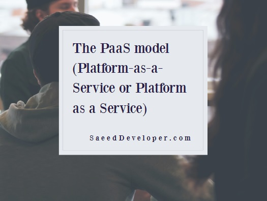 The PaaS model (Platform-as-a-Service or Platform as a Service)