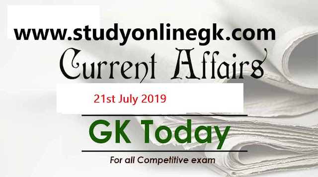 Current Affairs - 2019 - Current Affairs today  21st July 2019