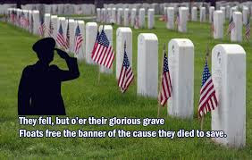 Happy Memorial Day 2016: they fell, but o'er their glorious grave floats free banner of the cause they died to save.