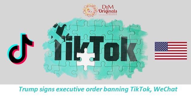 Trump signs executive order banning TikTok, WeChat