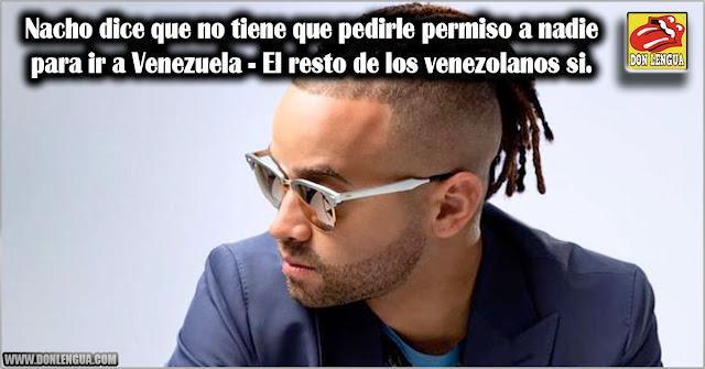 Nacho dice que no tiene que pedirle permiso a nadie para ir a Venezuela