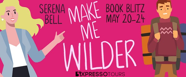Make Me Wilder by Serena Bell. Book Blitz May 20 - May 24.