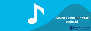 Aplikasi Pemutar Musik Terbaik Untuk Hp Android