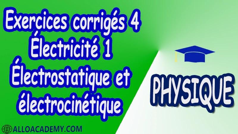 Exercices corrigés 4 Électricité 1 ( Électrostatique et électrocinétique ) pdf