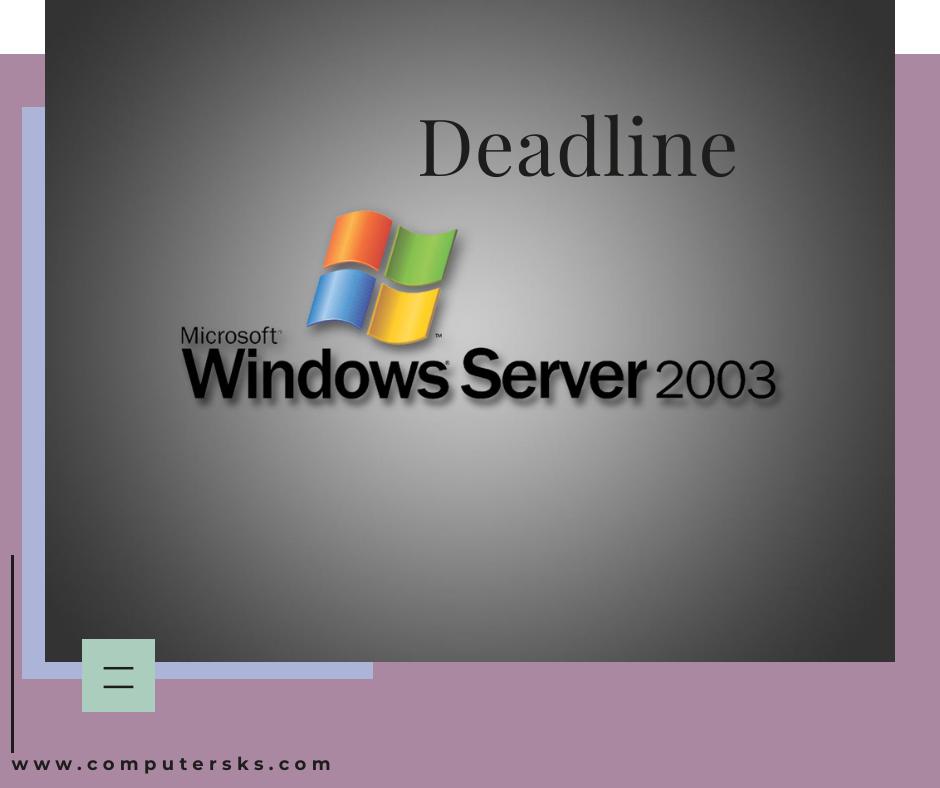 Deadline the Windows Server 2003