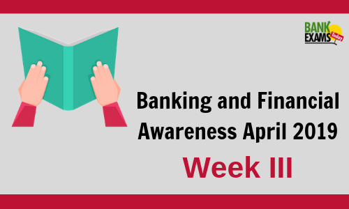 Banking and Financial Awareness April 2019: Week III