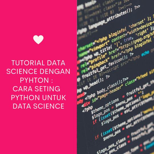 Tutorial Data Science Dengan Python : Cara Seting Python Untuk Data Science