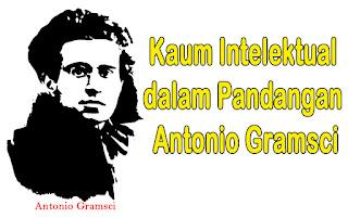 Pengertian Kaum Intelektual Menurut Antonio Gramsci