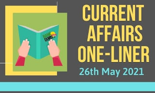 Current Affairs One-Liner: 26th May 2021