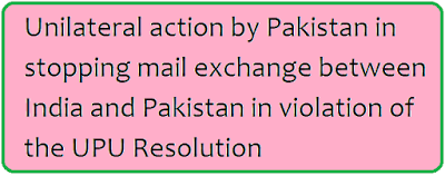 Unilateral action by Pakistan in stopping mail exchange between India and Pakistan in violation of the UPU Resolution