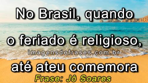 No Brasil, quando o feriado é religioso, até ateu comemora