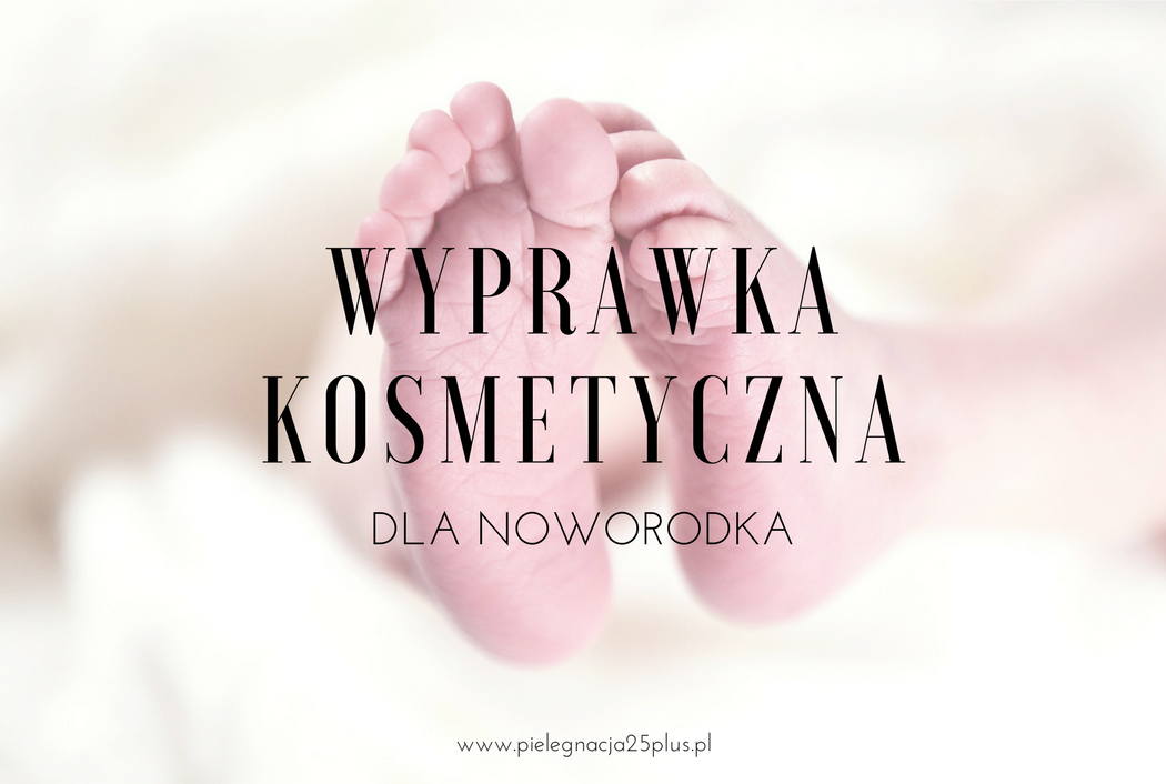 Pielęgnacyjno-kosmetyczna wyprawka dla noworodka. Co warto kupić z perspektywy czasu?