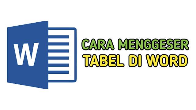 Cara Memindahkan dan Menggeser Tabel di Word