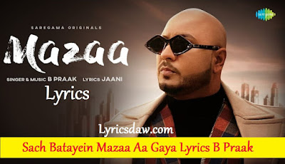 Sach Batayein Mazaa Aa Gaya Lyrics B Praak