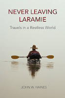 Never Leaving Laramie: Travels in a Restless World by John W. Haines