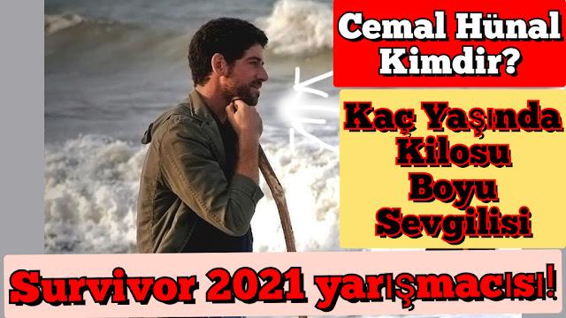 Survivor 2021 Cemal hünal kaç yaşında kimdir boyu kilosu sevgilisi burcu nedir