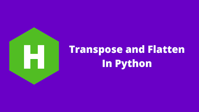 HackerRank Transpose and Flatten in python problem solution