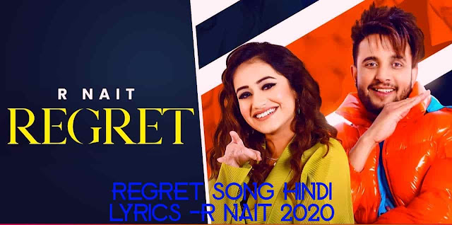 Regret Song Hindi Lyrics -R NAIT 2020