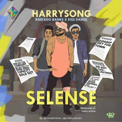 DOWNLOAD MUSIC: Harrysong - Selense ft. Kiss Daniel X Reekado Banks