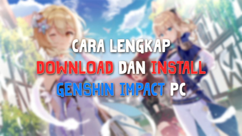 Cara Download Dan Install Untuk Main Genshin Impact Pc Animblo
