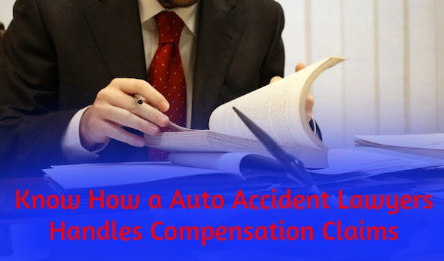 Know How a Auto Accident Lawyers Handles Compensation Claims