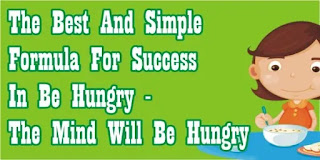 The Best and simple formula for success in  be hungry - the mind will be hungry