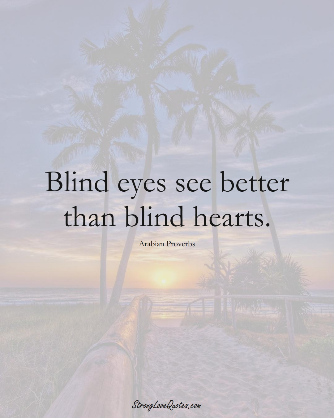 Blind eyes see better than blind hearts. (Arabian Sayings);  #aVarietyofCulturesSayings