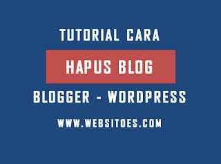 cara menghapus blog di blogger dan wordpress