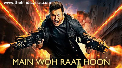 Main Woh Raat Hoon Lyrics – Commando 3   Ankit Tiwari