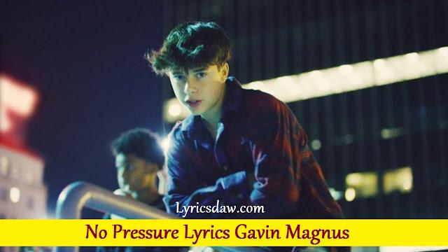 No Pressure Lyrics Gavin Magnus